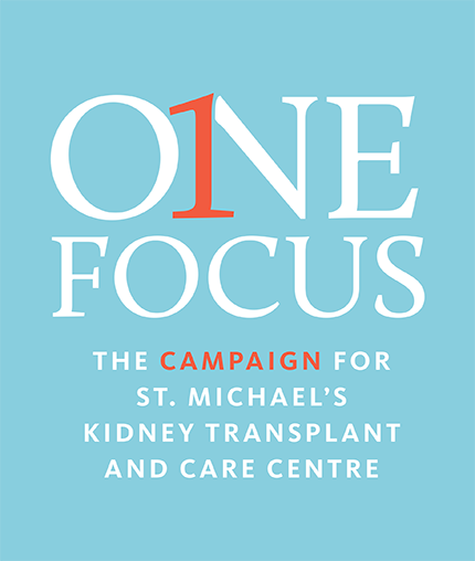 One Focus - The Campaign for St. Michael's Kidney Transplant and Care Centre